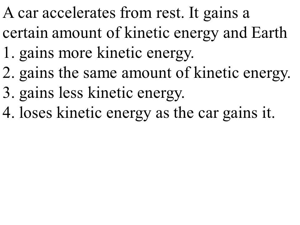 1. gains more kinetic energy.