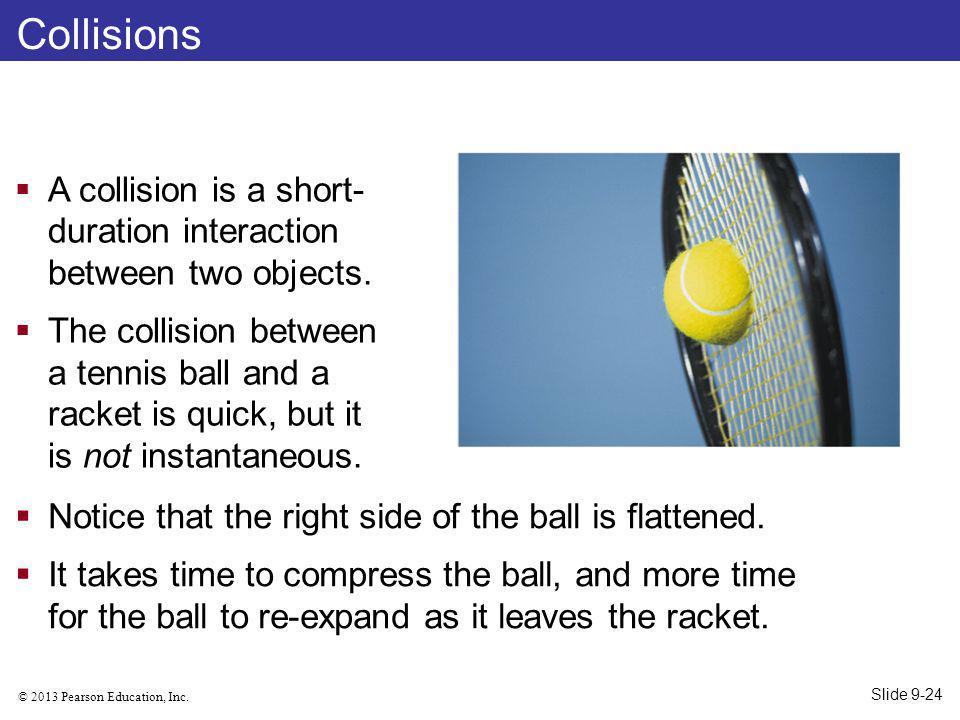 Collisions A collision is a short-duration interaction between two objects.