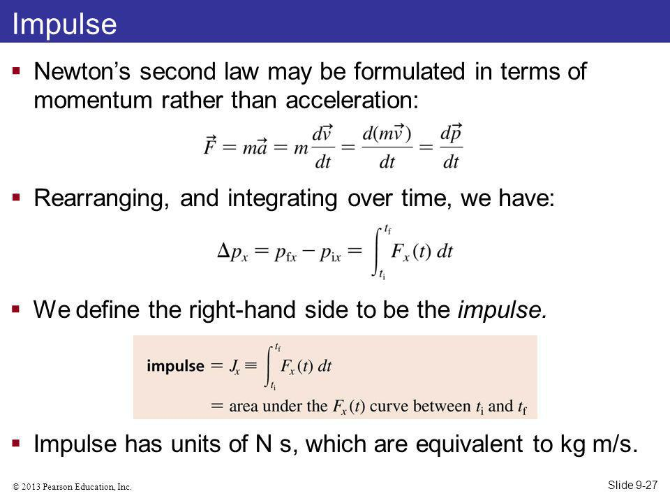 Impulse Newton's second law may be formulated in terms of momentum rather than acceleration: Rearranging, and integrating over time, we have: