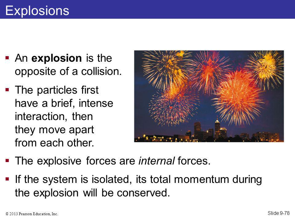 Explosions An explosion is the opposite of a collision.