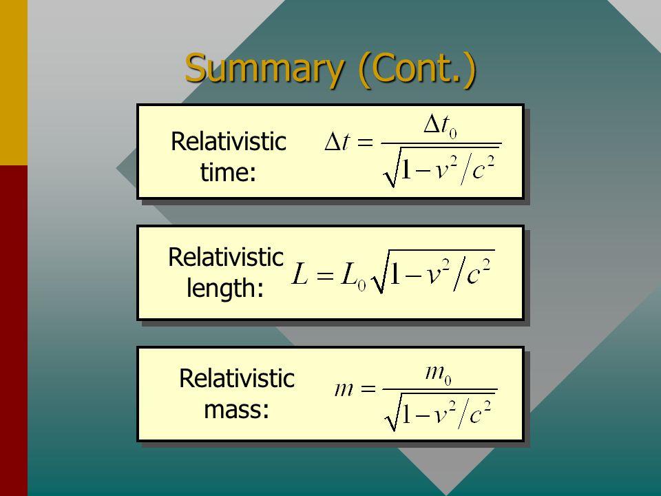 Summary (Cont.) Relativistic time: Relativistic length: