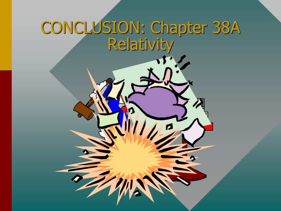 CONCLUSION: Chapter 38A Relativity