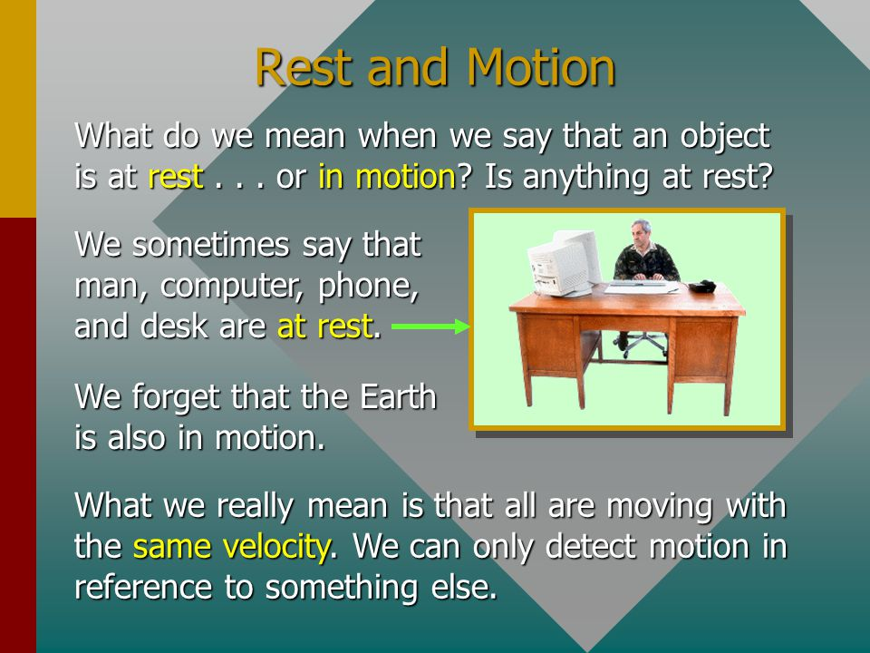 Rest and Motion What do we mean when we say that an object is at rest . . . or in motion Is anything at rest