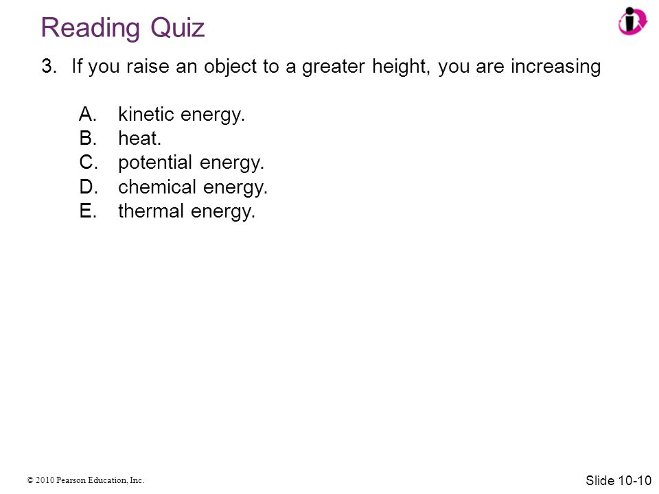 Reading Quiz If you raise an object to a greater height, you are increasing. kinetic energy. heat.