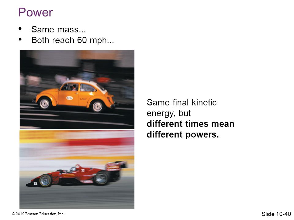 Power Same mass... Both reach 60 mph... Same final kinetic energy, but