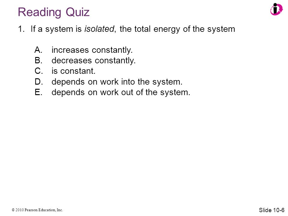 Reading Quiz If a system is isolated, the total energy of the system