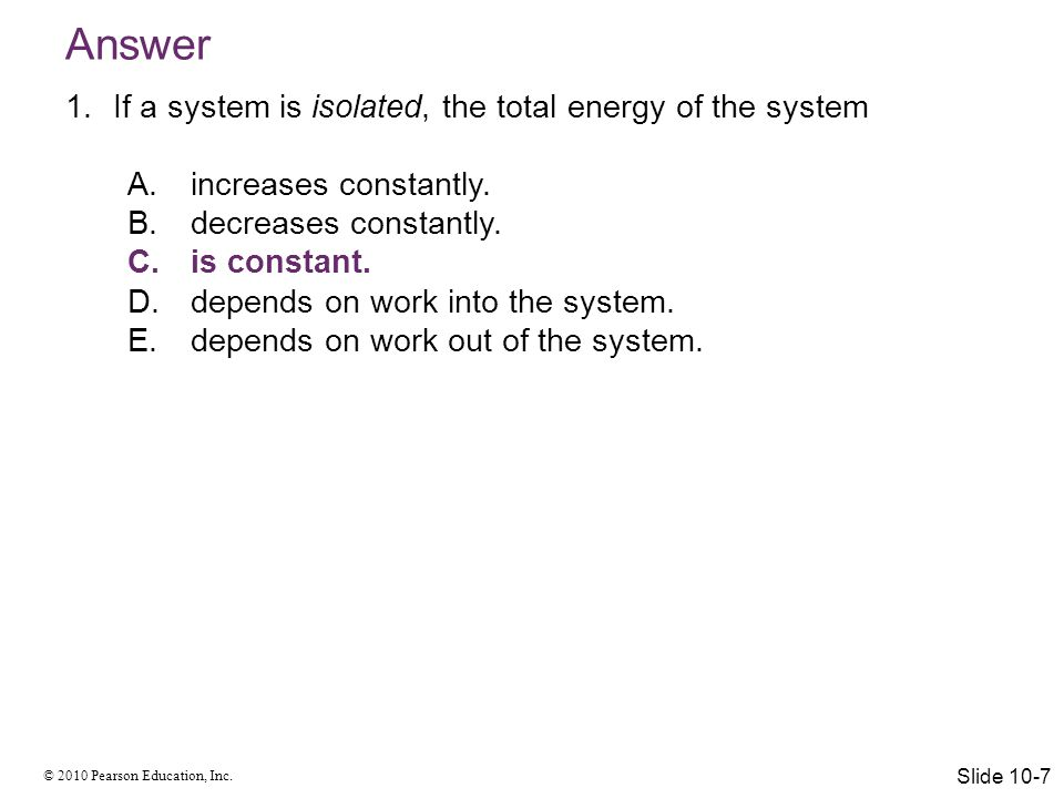 Answer If a system is isolated, the total energy of the system
