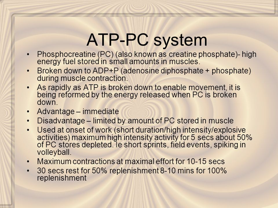 ATP-PC system Phosphocreatine (PC) (also known as creatine phosphate)- high energy fuel stored in small amounts in muscles.