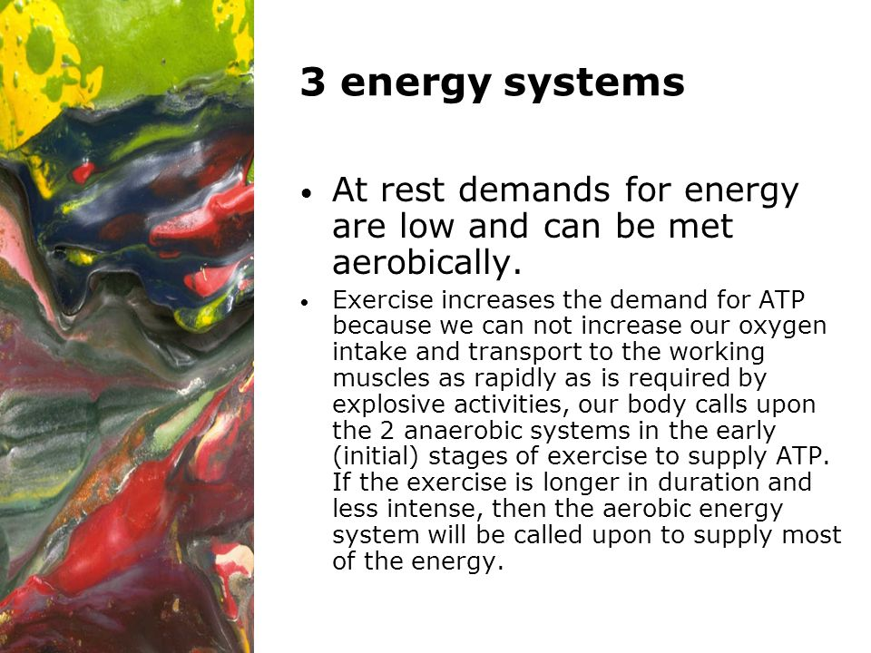 3 energy systems At rest demands for energy are low and can be met aerobically.