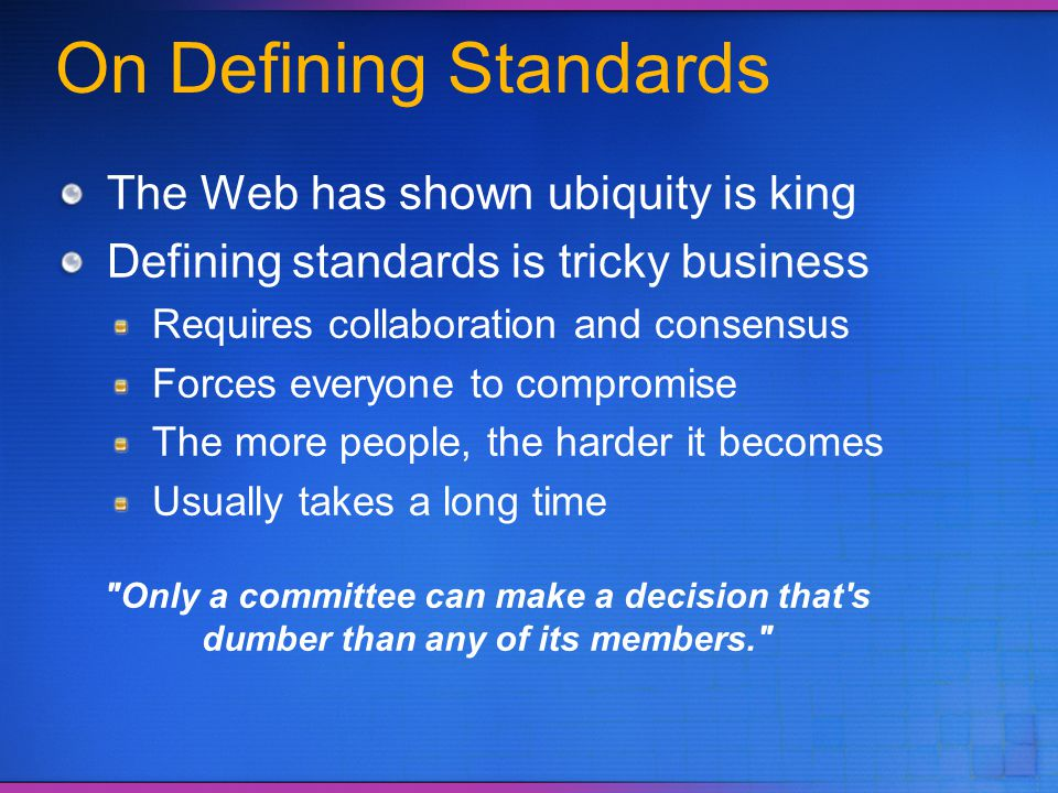 On Defining Standards The Web has shown ubiquity is king