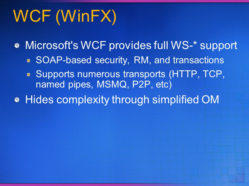 WCF (WinFX) Microsoft s WCF provides full WS-* support