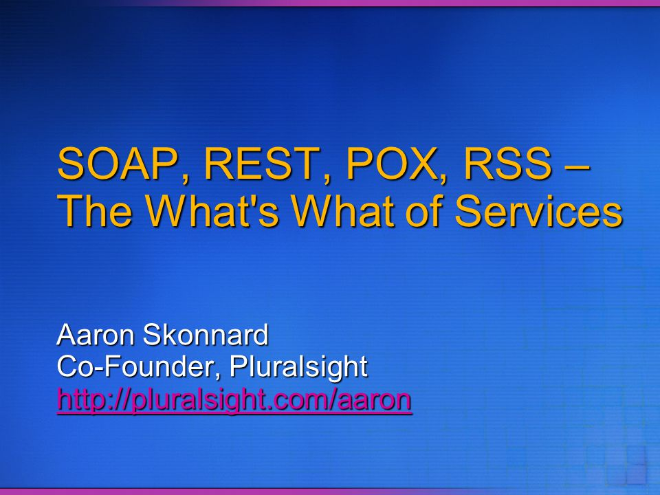 SOAP, REST, POX, RSS – The What s What of Services