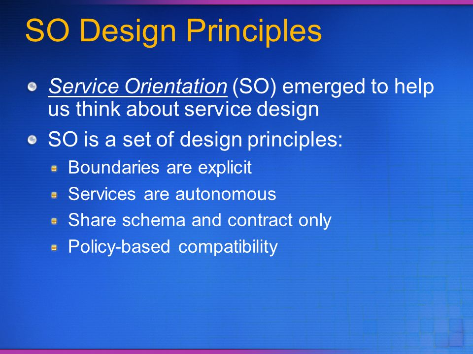 3/31/2017 6:03 PM SO Design Principles. Service Orientation (SO) emerged to help us think about service design.