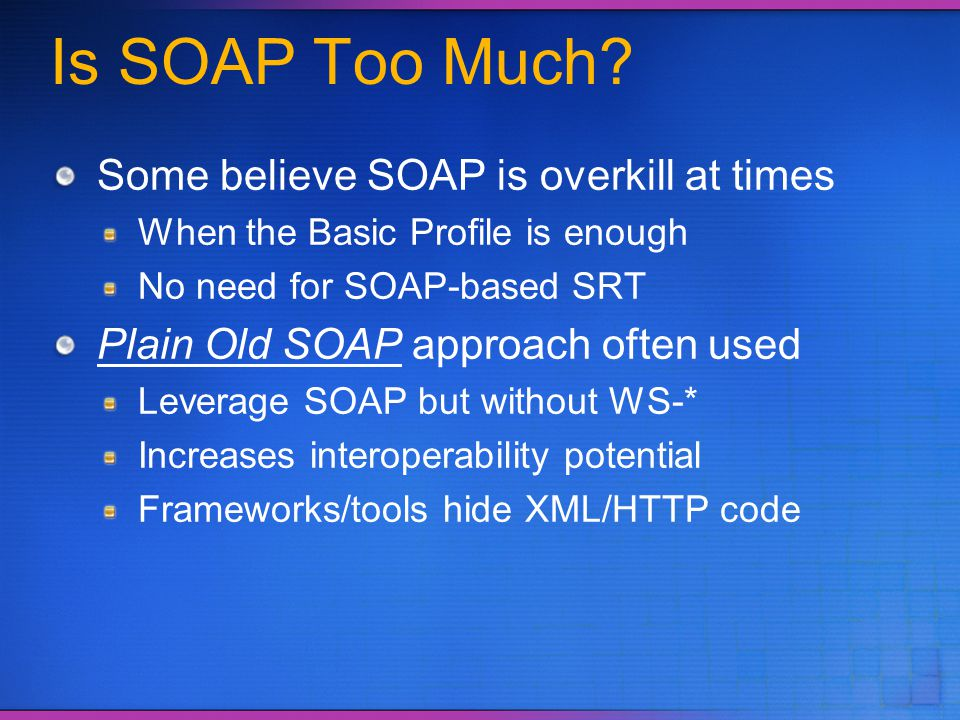 Is SOAP Too Much Some believe SOAP is overkill at times