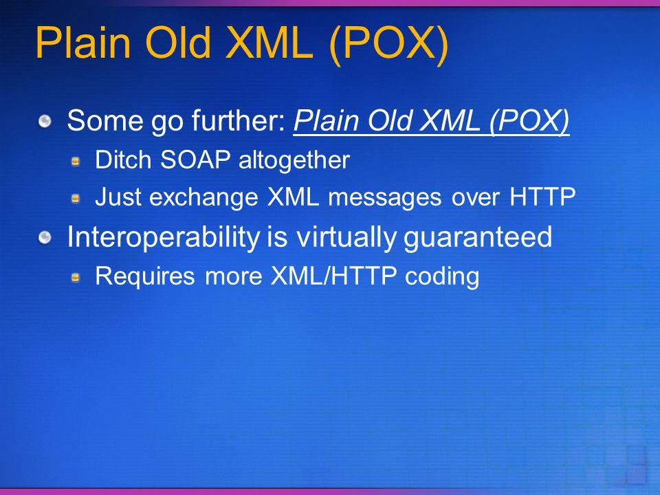 Plain Old XML (POX) Some go further: Plain Old XML (POX)
