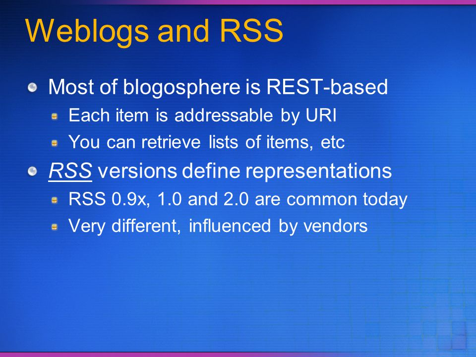Weblogs and RSS Most of blogosphere is REST-based