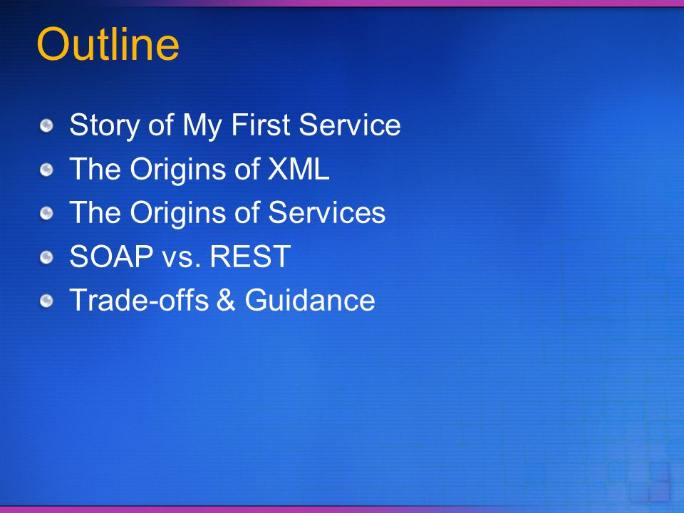 Outline Story of My First Service The Origins of XML