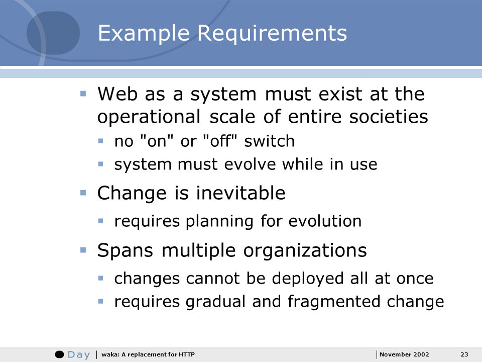 Example Requirements Web as a system must exist at the operational scale of entire societies. no on or off switch.