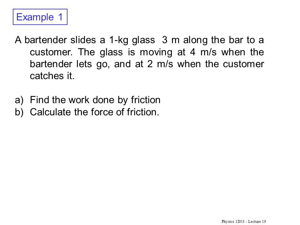 Find the work done by friction Calculate the force of friction.