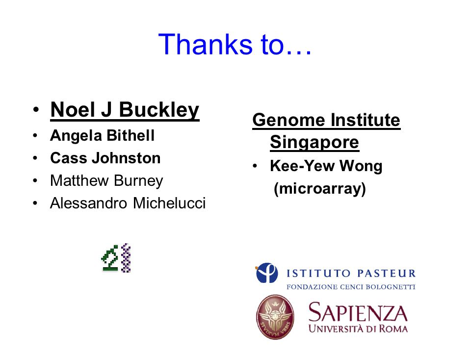 Thanks to… Noel J Buckley Genome Institute Singapore Angela Bithell