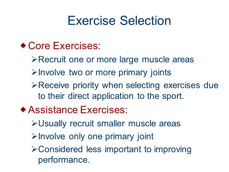 Exercise Selection Core Exercises: Assistance Exercises: