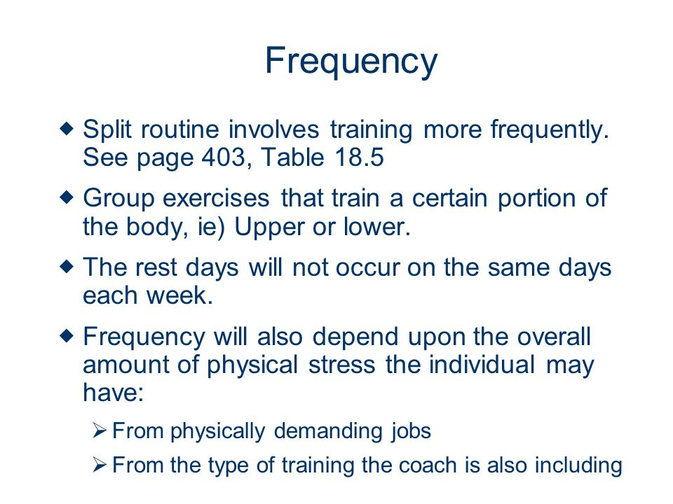 Frequency Split routine involves training more frequently. See page 403, Table 18.5.