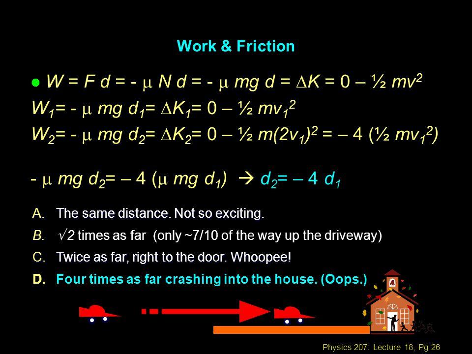 W = F d = - m N d = - m mg d = DK = 0 – ½ mv2