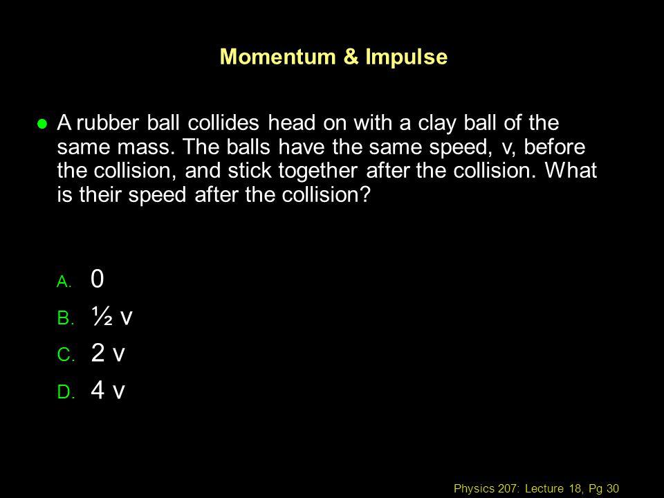 ½ v 2 v 4 v Momentum & Impulse