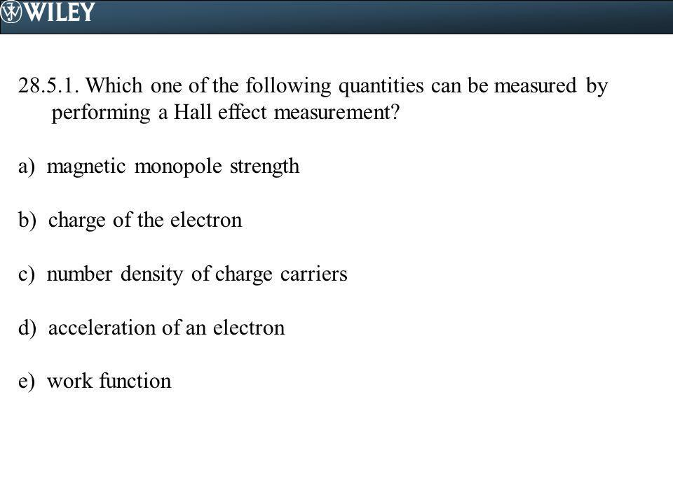 28.5.1. Which one of the following quantities can be measured by performing a Hall effect measurement