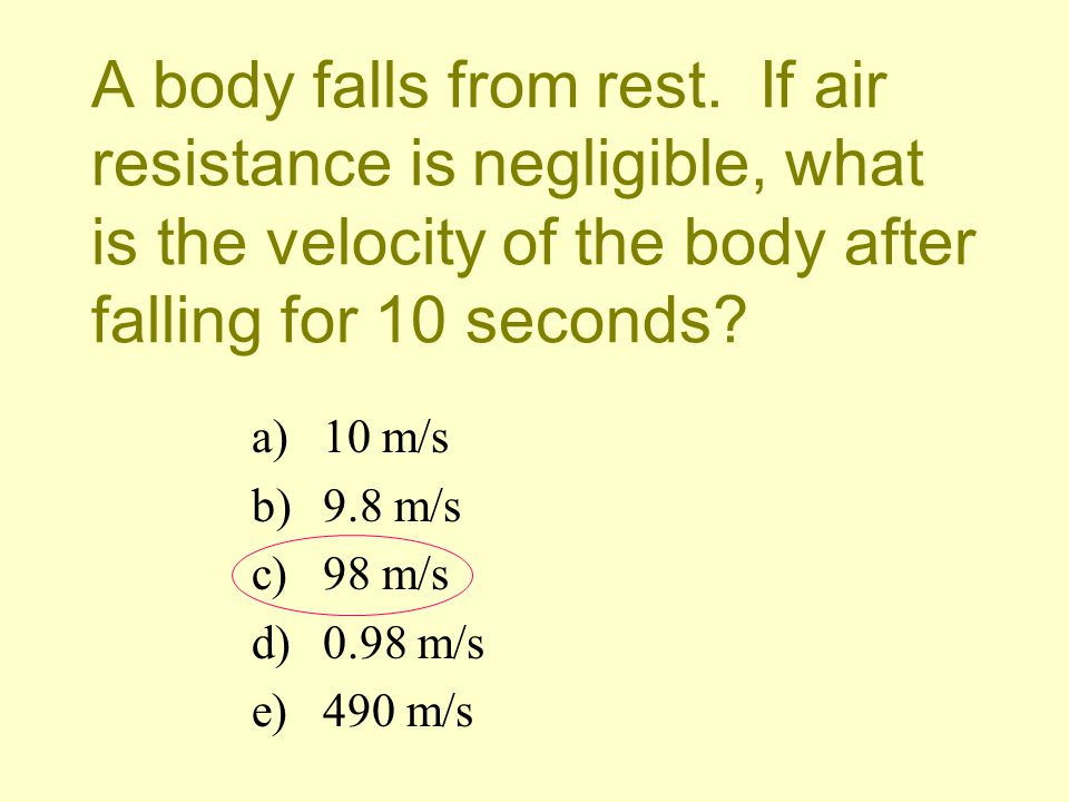 A body falls from rest. If air resistance is negligible, what is the velocity of the body after falling for 10 seconds