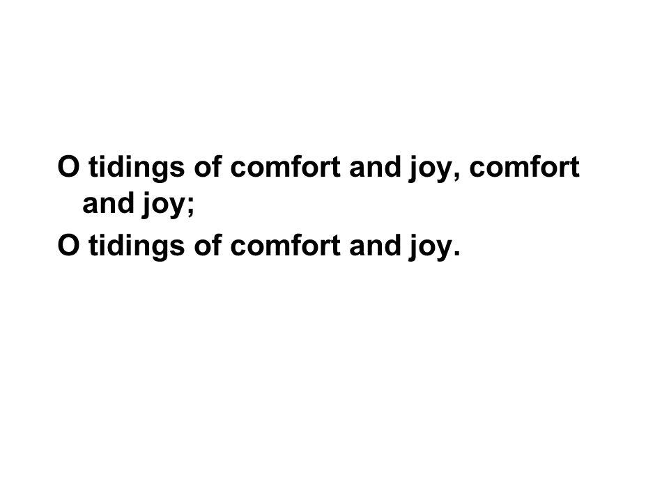 O tidings of comfort and joy, comfort and joy;