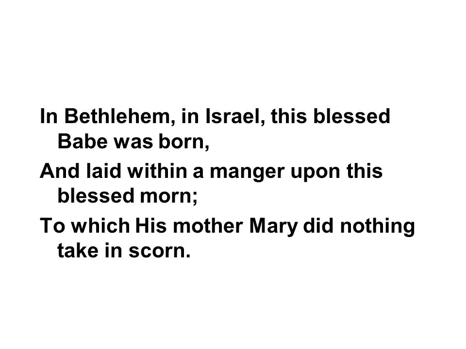 In Bethlehem, in Israel, this blessed Babe was born,