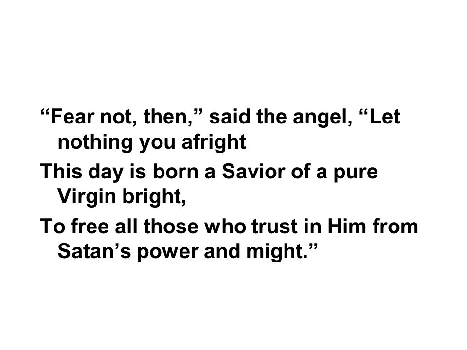 Fear not, then, said the angel, Let nothing you afright