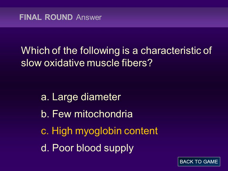 c. High myoglobin content d. Poor blood supply