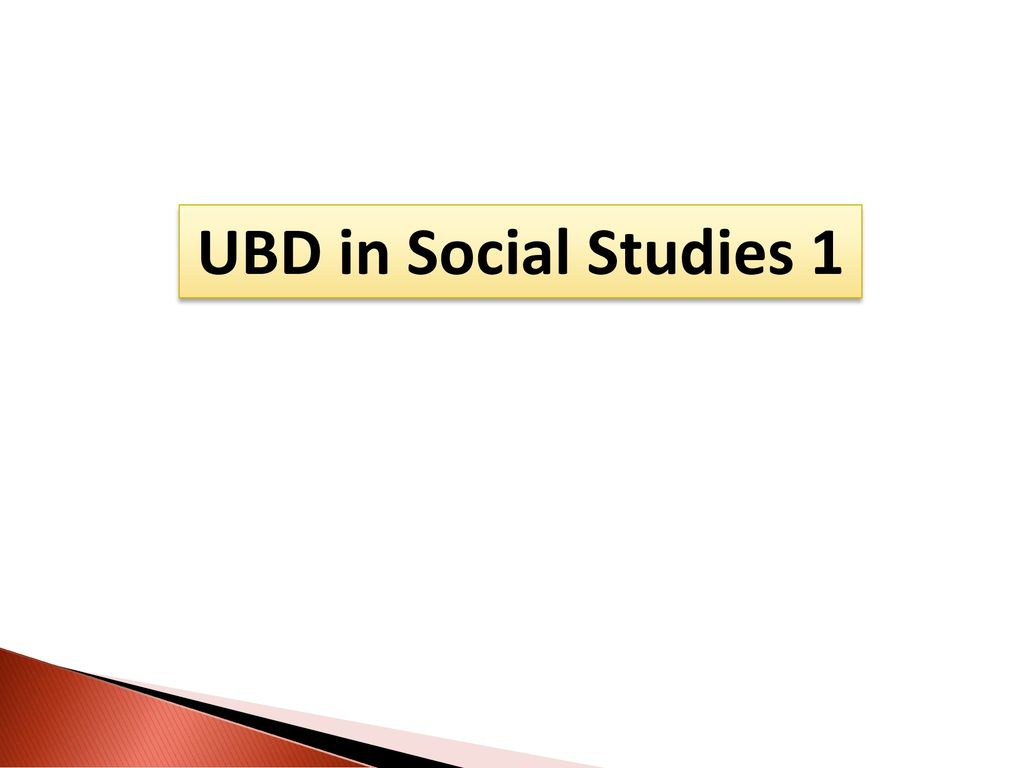 UBD in Social Studies 1