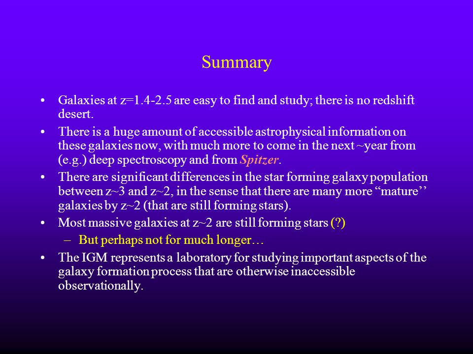Summary Galaxies at z=1.4-2.5 are easy to find and study; there is no redshift desert.