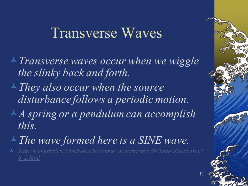 Transverse Waves Transverse waves occur when we wiggle the slinky back and forth.