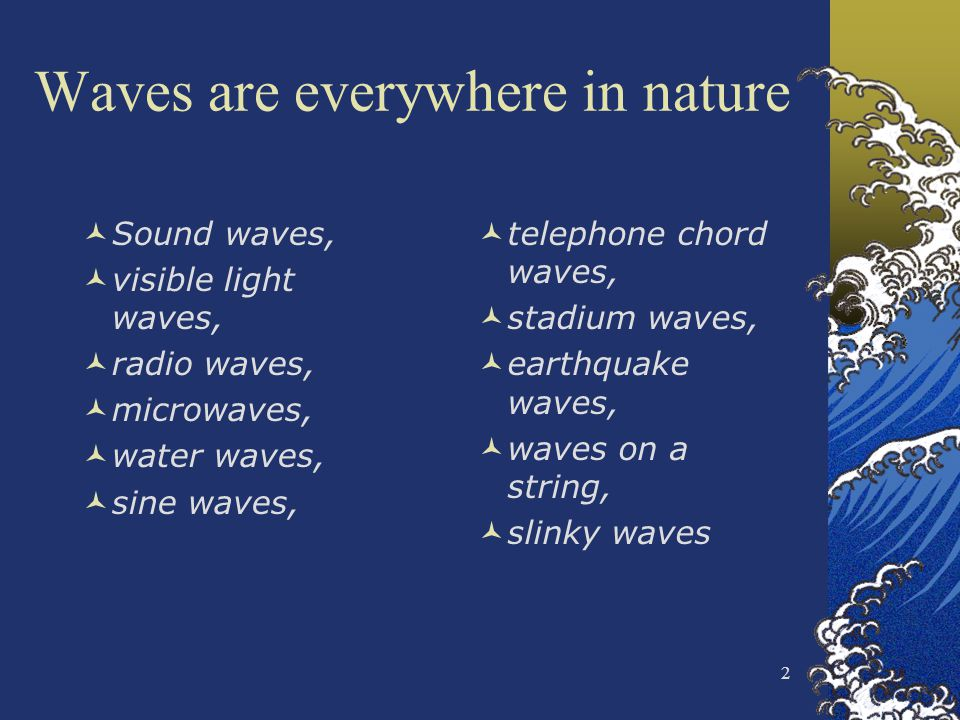 Waves are everywhere in nature