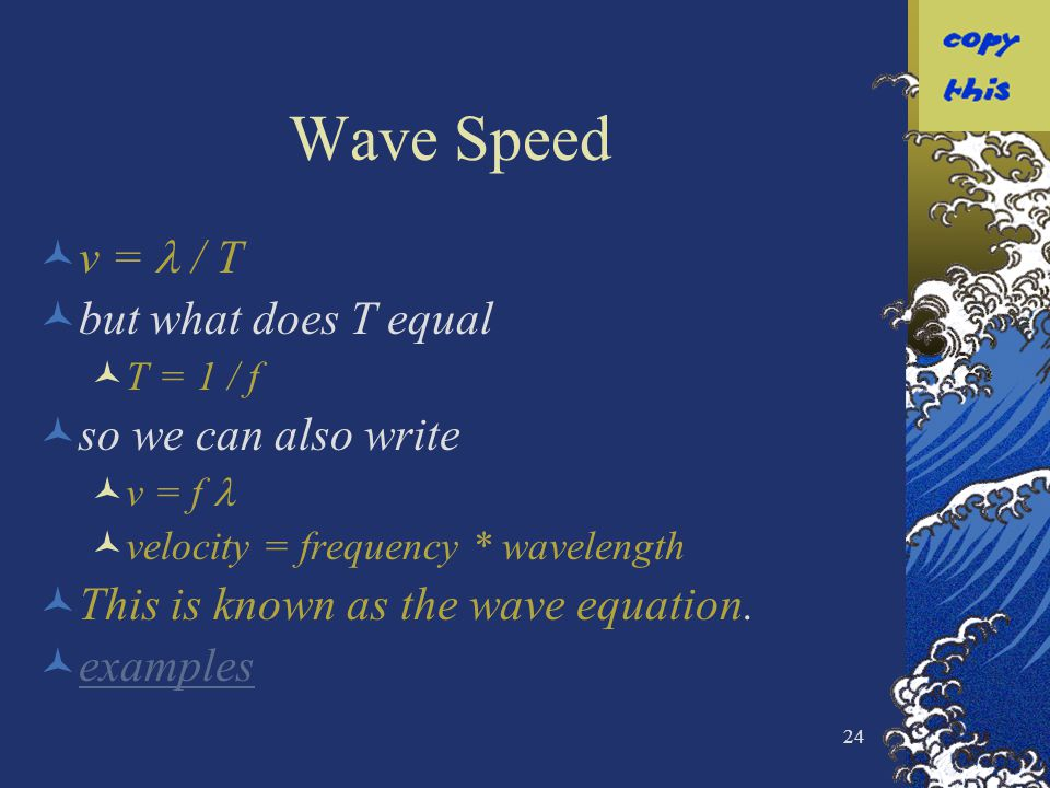 Wave Speed v =  / T but what does T equal so we can also write