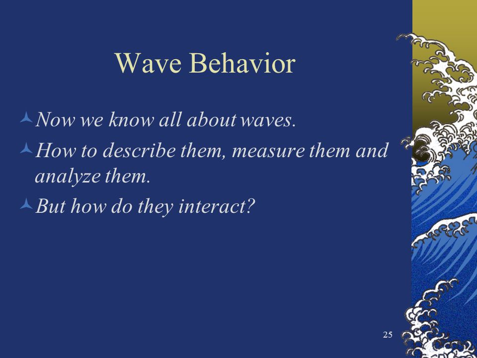 Wave Behavior Now we know all about waves.