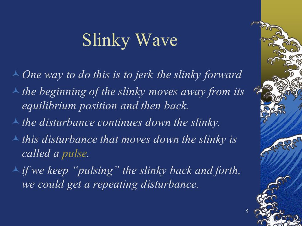 Slinky Wave One way to do this is to jerk the slinky forward