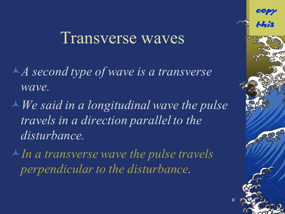 Transverse waves A second type of wave is a transverse wave.