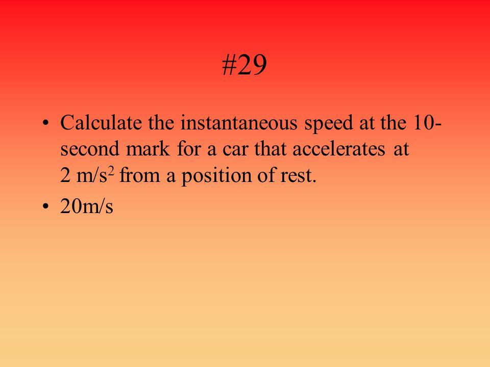 #29 Calculate the instantaneous speed at the 10-second mark for a car that accelerates at 2 m/s2 from a position of rest.