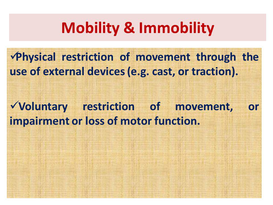 Mobility & Immobility Physical restriction of movement through the use of external devices (e.g. cast, or traction).