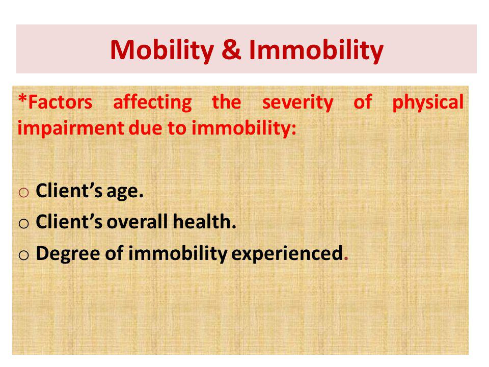 Mobility & Immobility *Factors affecting the severity of physical impairment due to immobility: Client's age.