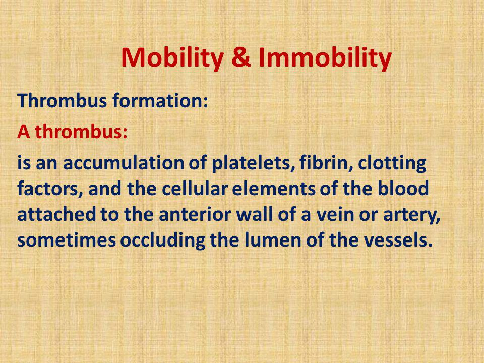 Mobility & Immobility Thrombus formation: A thrombus: