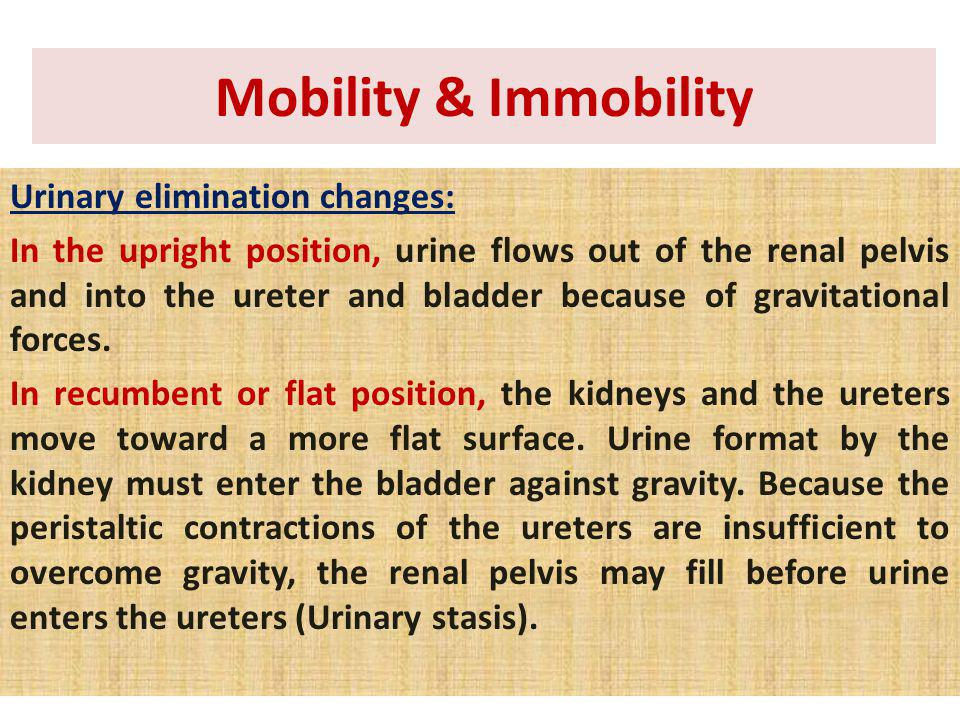 Mobility & Immobility Urinary elimination changes: