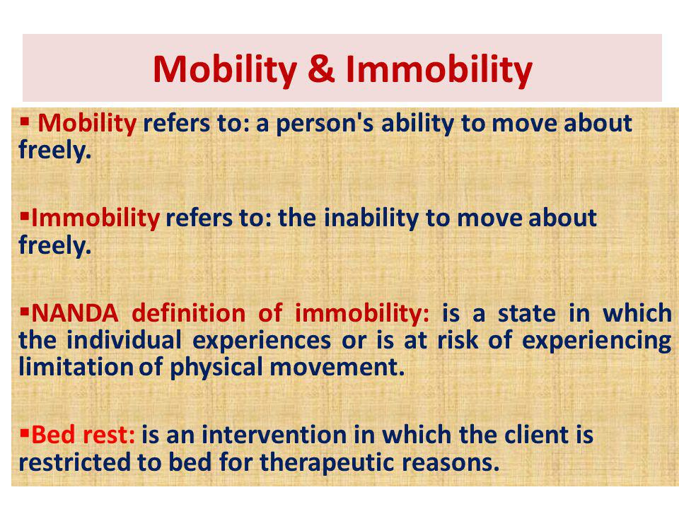 Mobility & Immobility Mobility refers to: a person s ability to move about freely. Immobility refers to: the inability to move about freely.