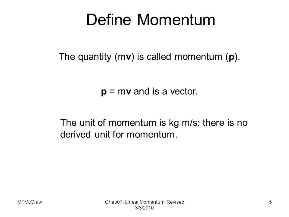 Define Momentum The quantity (mv) is called momentum (p).