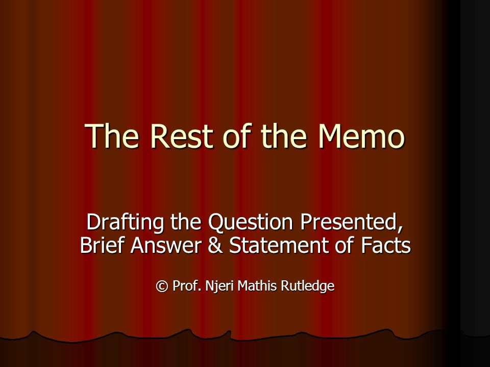 The Rest of the Memo Drafting the Question Presented, Brief Answer & Statement of Facts.